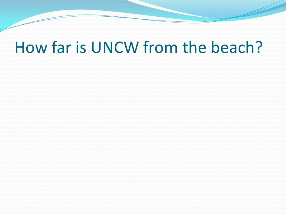 How far is UNCW from the beach