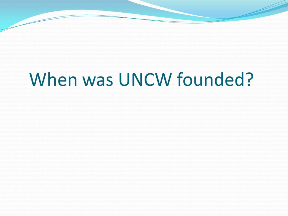 1947 UNCW was originally founded as Wilmington College in 1947.