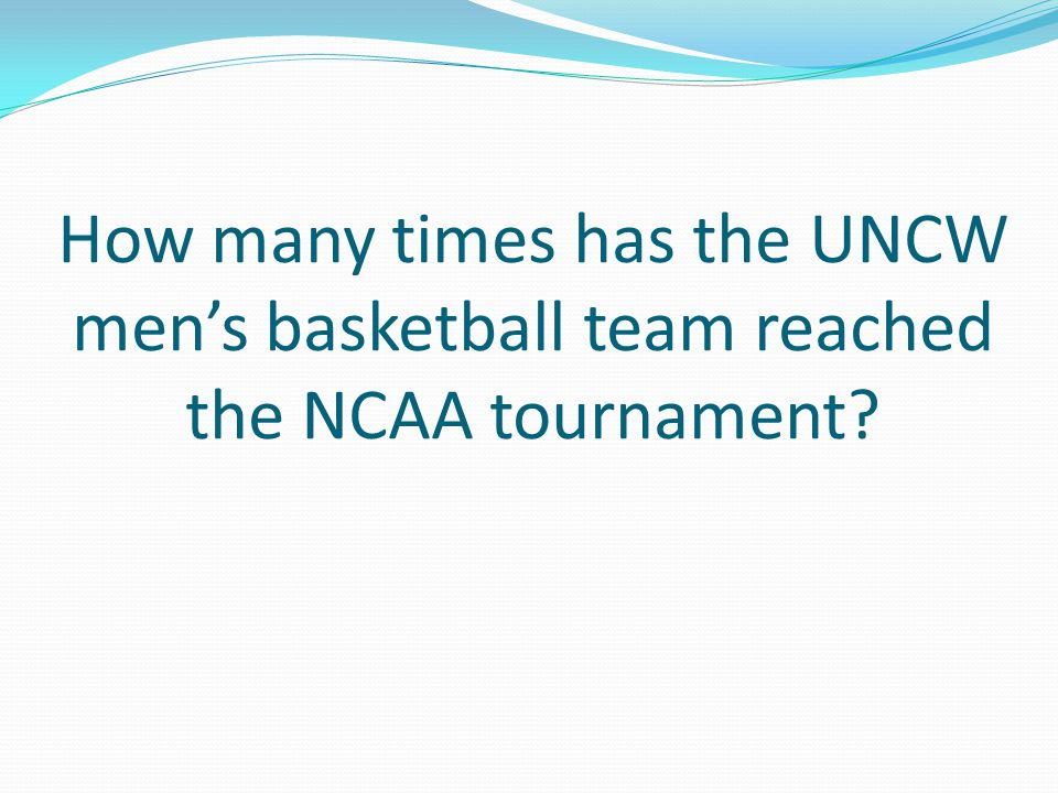 How many times has the UNCW mens basketball team reached the NCAA tournament