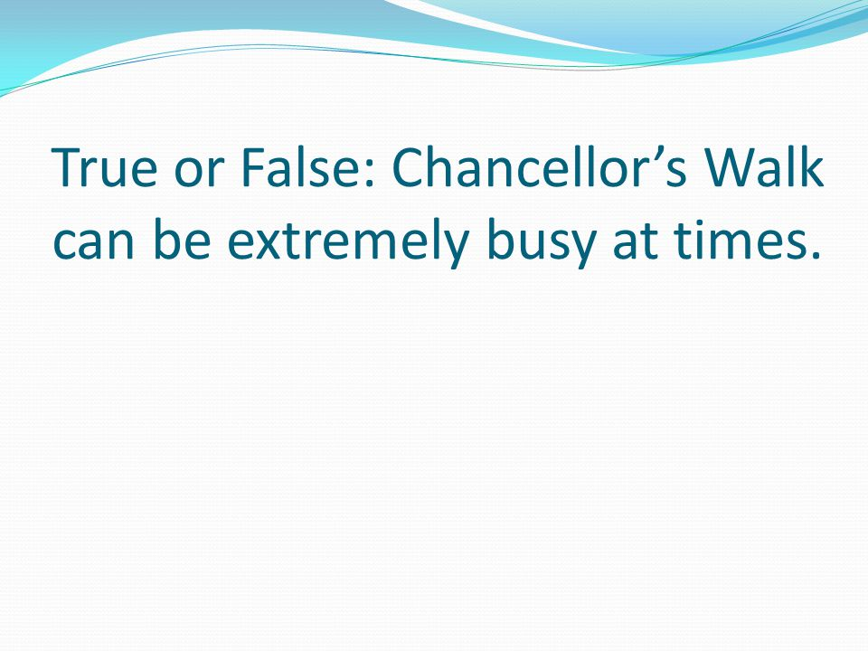True or False: Chancellors Walk can be extremely busy at times.