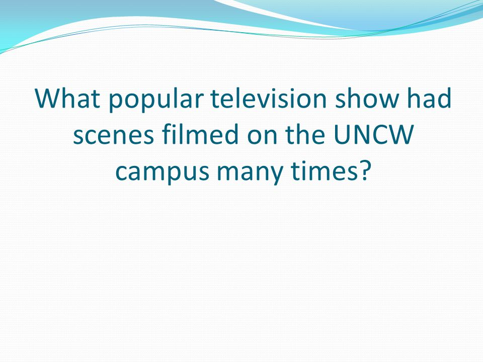 What popular television show had scenes filmed on the UNCW campus many times