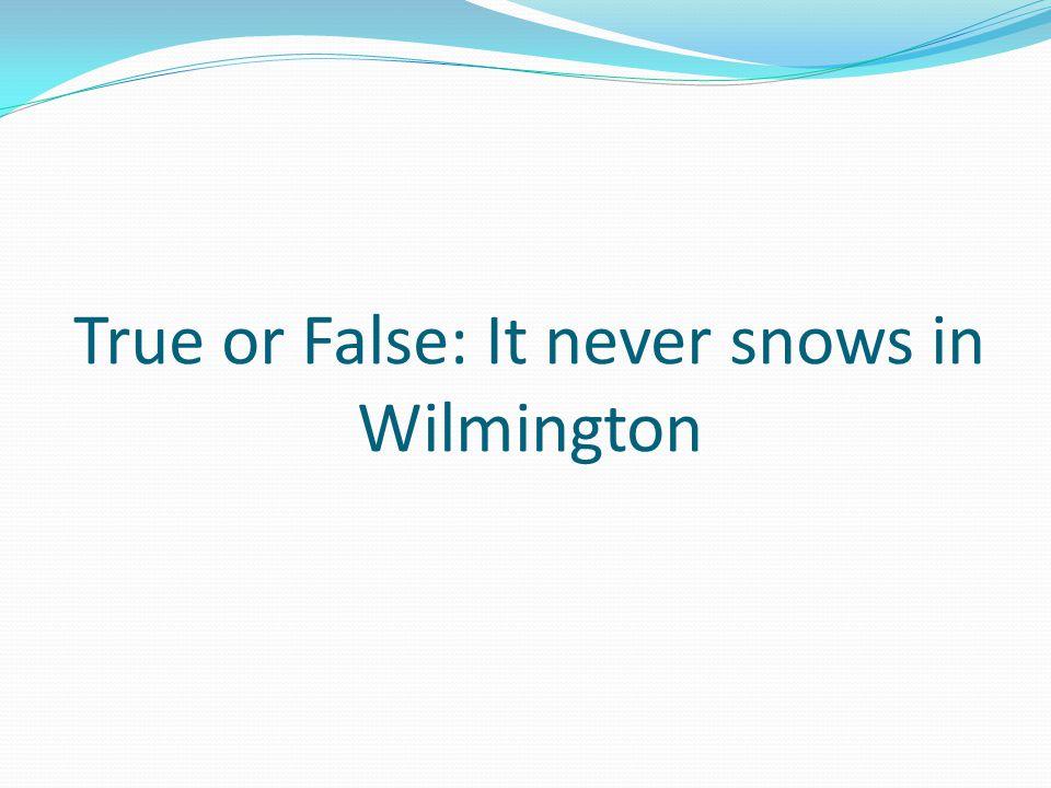 True or False: It never snows in Wilmington