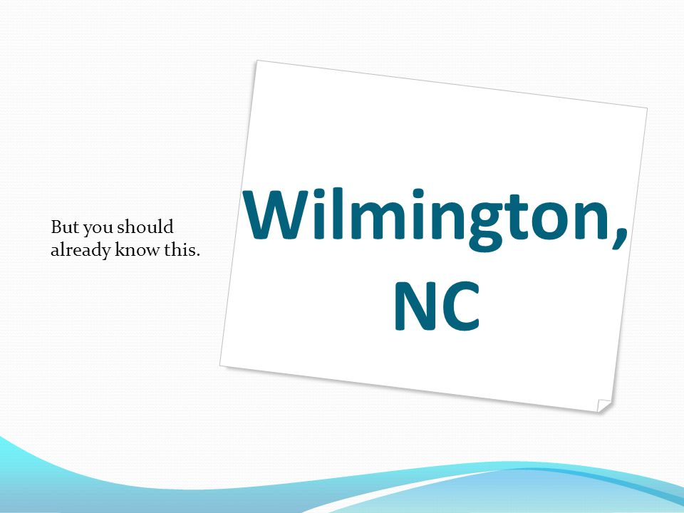 Wilmington, NC But you should already know this.