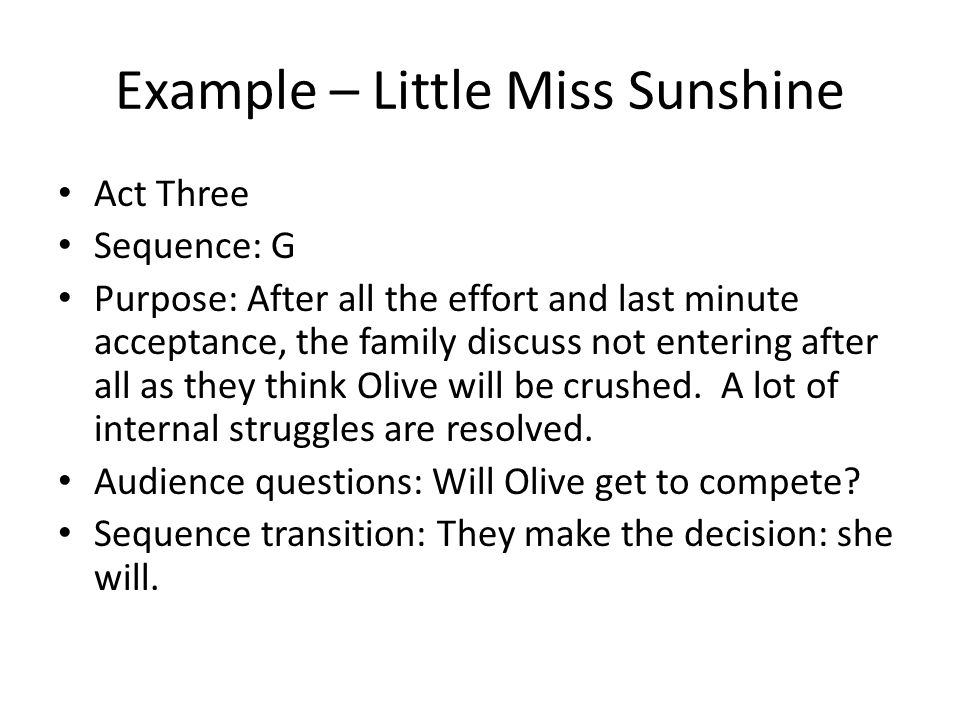 Example – Little Miss Sunshine Act Three Sequence: G Purpose: After all the effort and last minute acceptance, the family discuss not entering after a