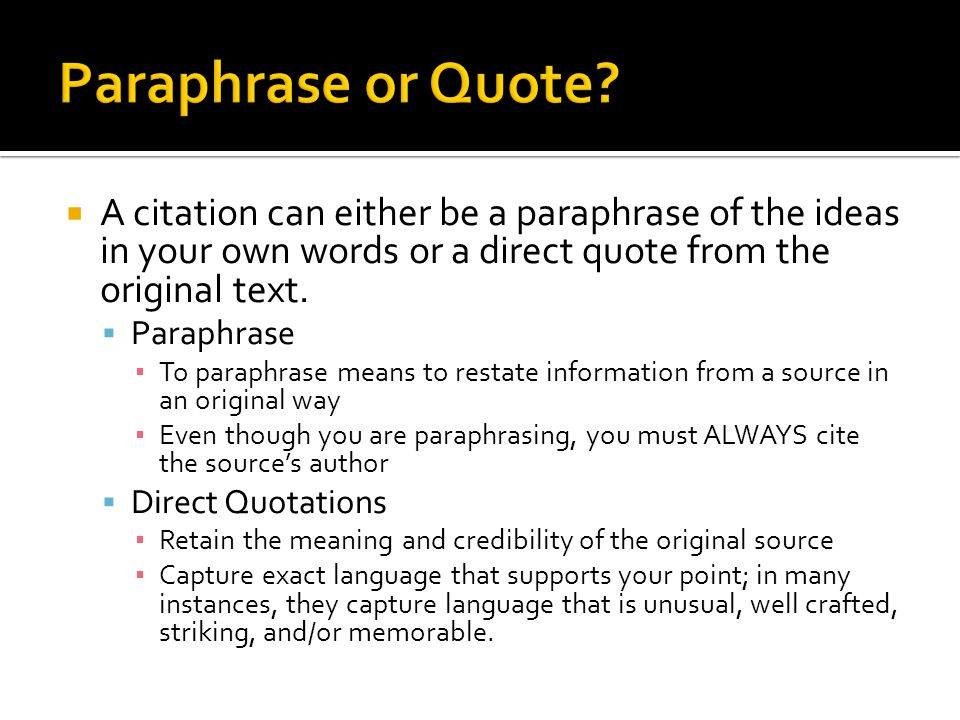 A citation can either be a paraphrase of the ideas in your own words or a direct quote from the original text. Paraphrase To paraphrase means to resta
