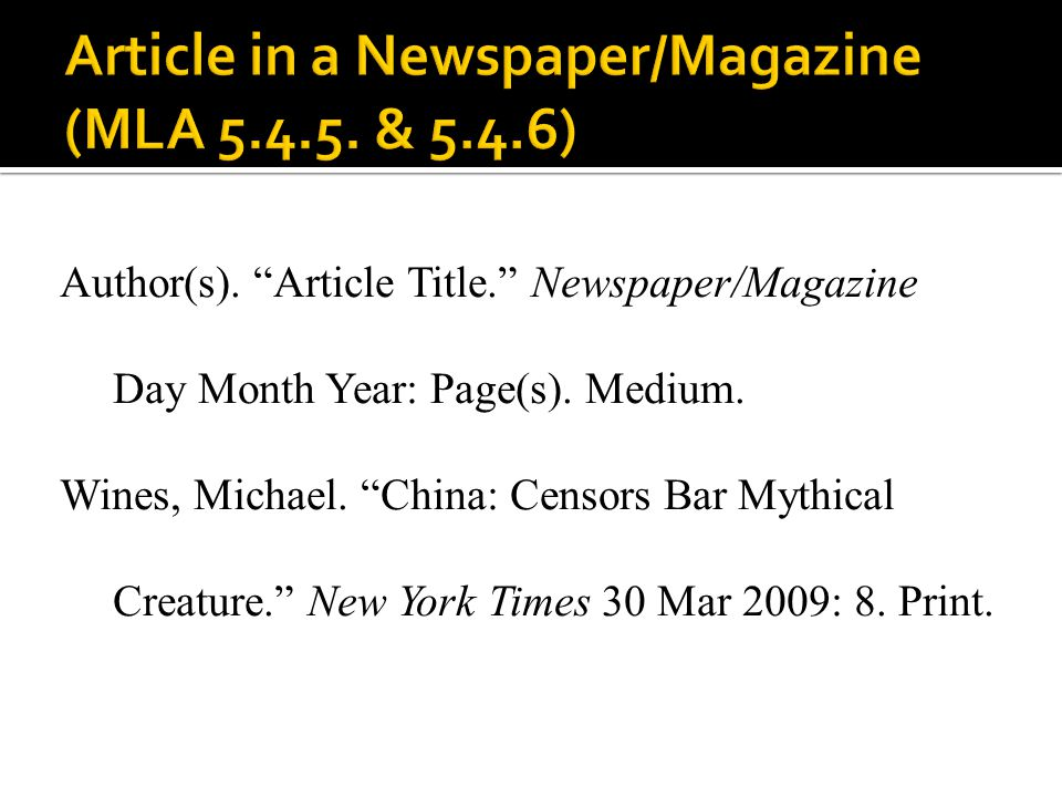 Author(s). Article Title. Newspaper/Magazine Day Month Year: Page(s). Medium. Wines, Michael. China: Censors Bar Mythical Creature. New York Times 30