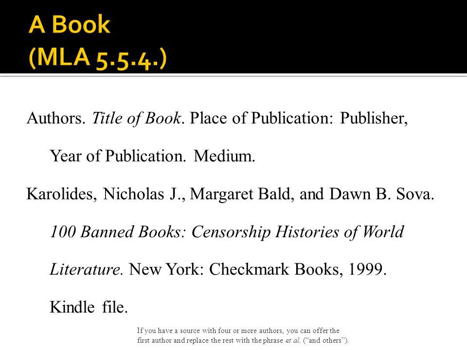 Authors. Title of Book. Place of Publication: Publisher, Year of Publication. Medium. Karolides, Nicholas J., Margaret Bald, and Dawn B. Sova. 100 Ban