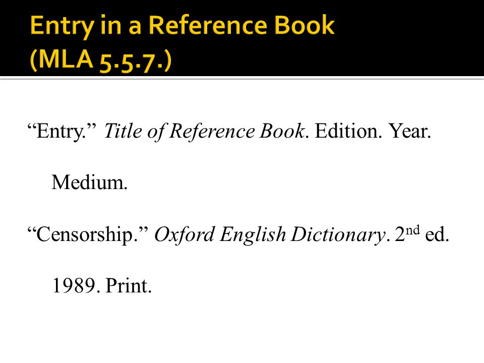 Entry. Title of Reference Book. Edition. Year. Medium. Censorship. Oxford English Dictionary. 2 nd ed. 1989. Print.