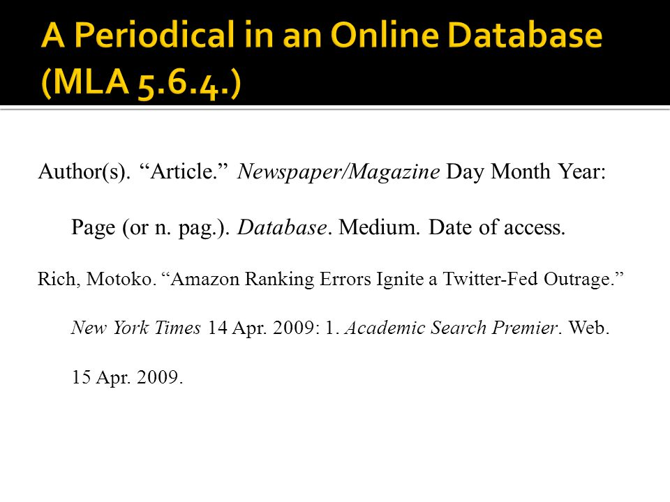 Author(s). Article. Newspaper/Magazine Day Month Year: Page (or n. pag.). Database. Medium. Date of access. Rich, Motoko. Amazon Ranking Errors Ignite