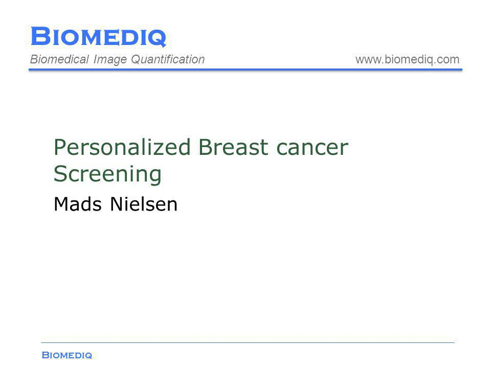 Biomediq Project content Retrospective study of all 2011 cancers at all time points 8 x 4 x 2 x 360 images Prospective study of all women screened in 2012-2015 2 x 4 x 160,000 images of 80 Mb each Machine learning on massive data Building a prototype