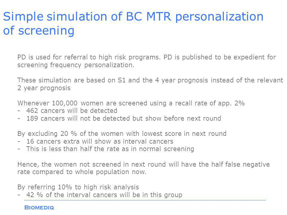 Biomediq Simple simulation of BC MTR personalization of screening PD is used for referral to high risk programs.