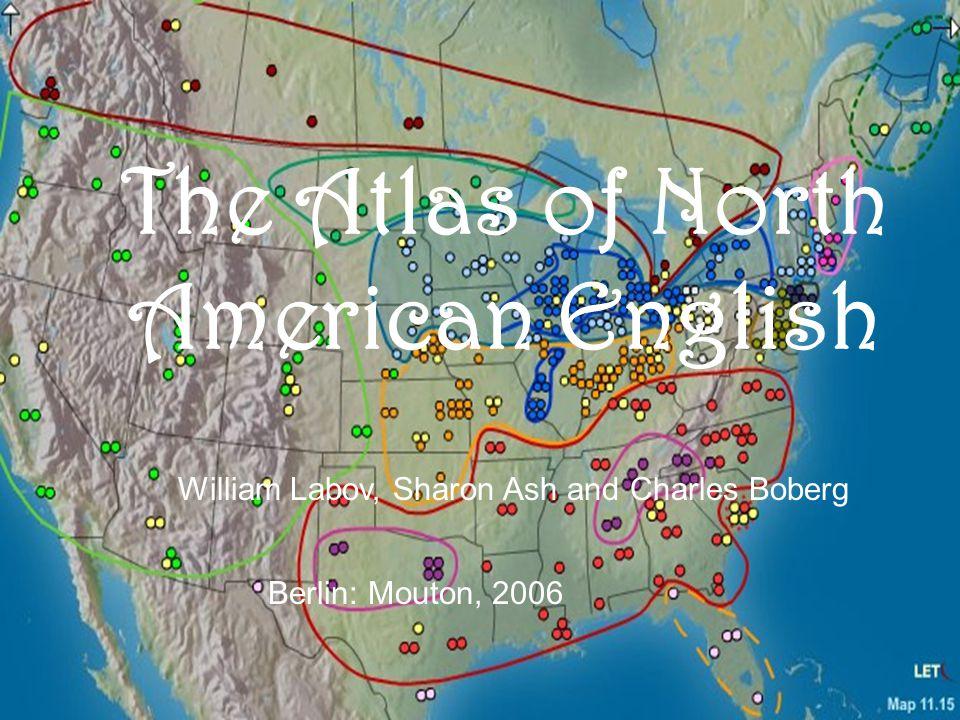 33 ANAE The Atlas of North American English William Labov, Sharon Ash and Charles Boberg Berlin: Mouton, 2006