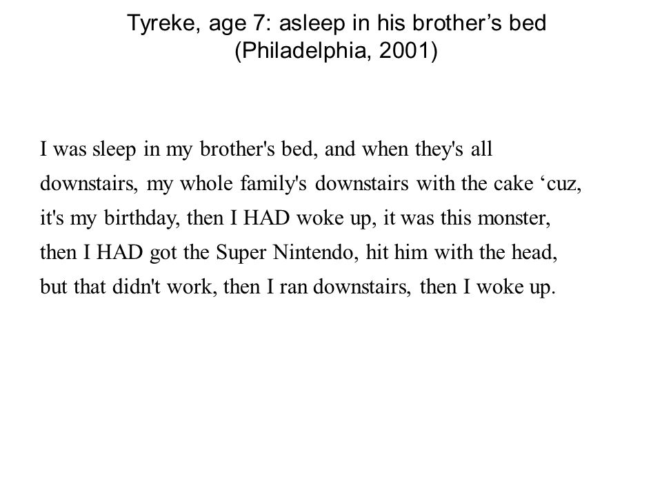 Tyreke, age 7: asleep in his brothers bed (Philadelphia, 2001) I was sleep in my brother's bed, and when they's all downstairs, my whole family's down