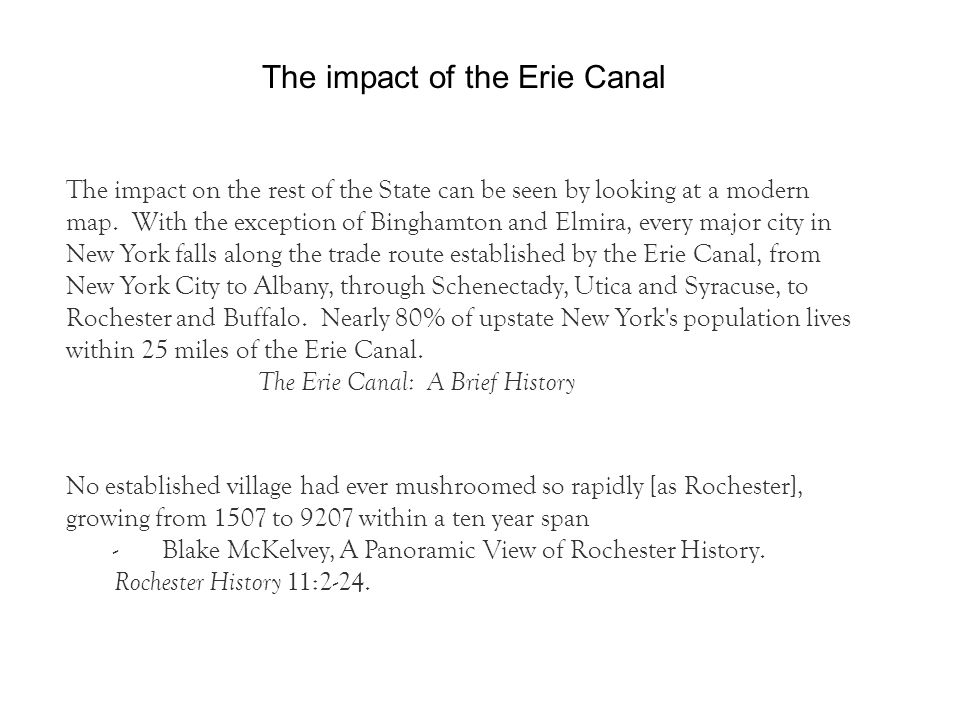 The impact of the Erie Canal The impact on the rest of the State can be seen by looking at a modern map. With the exception of Binghamton and Elmira,