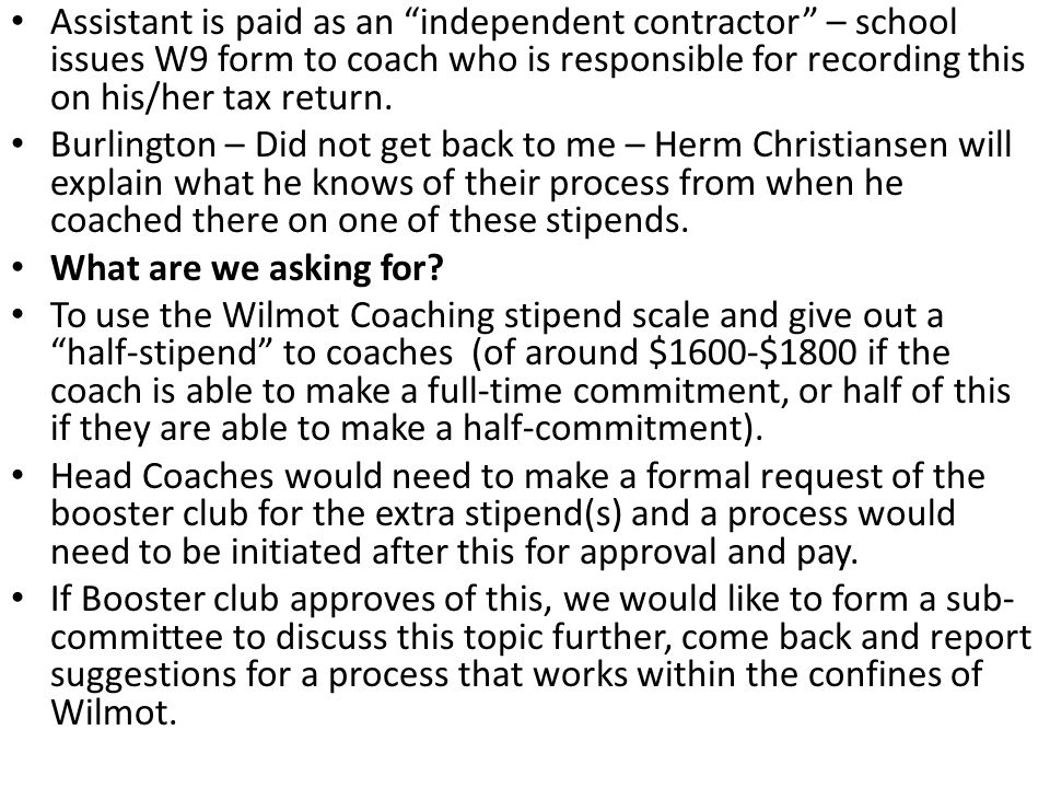 Assistant is paid as an independent contractor – school issues W9 form to coach who is responsible for recording this on his/her tax return. Burlingto