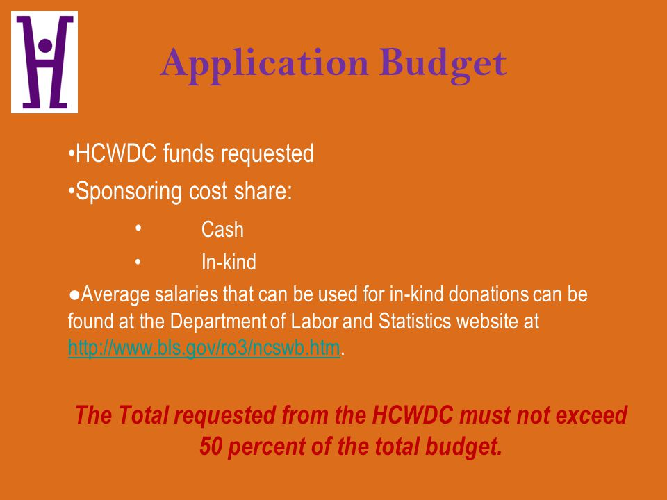 Application Budget HCWDC funds requested Sponsoring cost share: Cash In-kind Average salaries that can be used for in-kind donations can be found at t