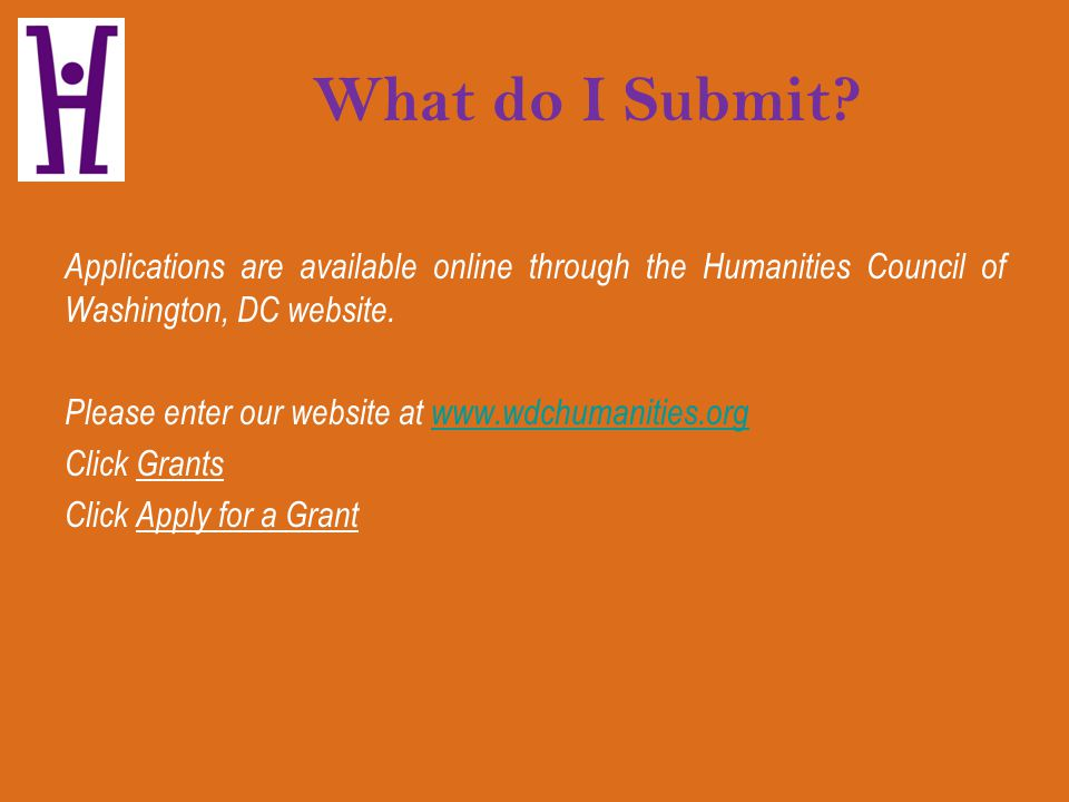 What do I Submit? Applications are available online through the Humanities Council of Washington, DC website. Please enter our website at www.wdchuman