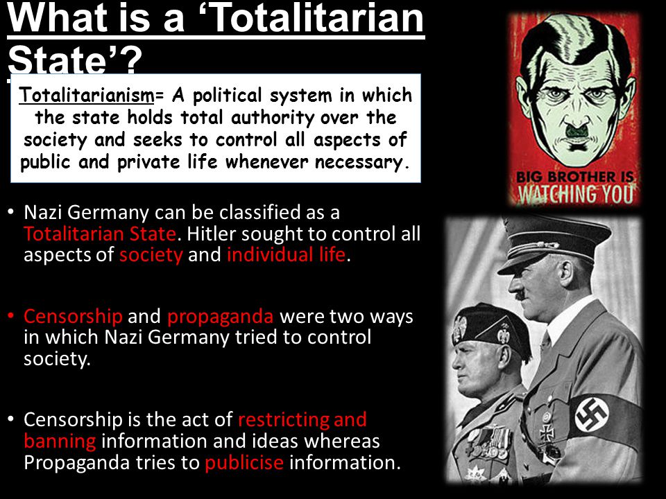 What is a Totalitarian State? Nazi Germany can be classified as a Totalitarian State. Hitler sought to control all aspects of society and individual l