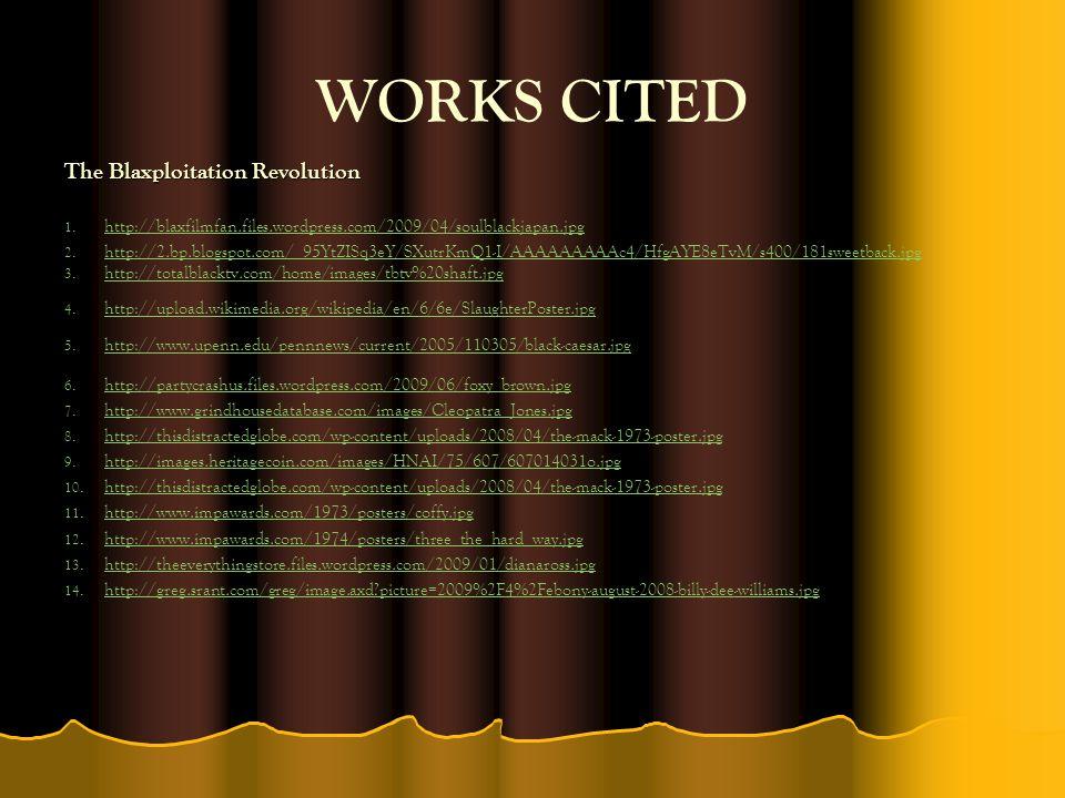 WORKS CITED The Blaxploitation Revolution 1. 1.