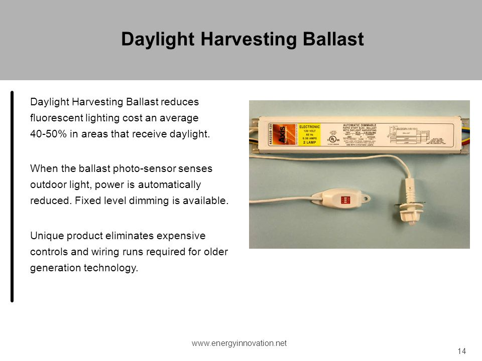 Daylight Harvesting Ballast reduces fluorescent lighting cost an average 40-50% in areas that receive daylight. When the ballast photo-sensor senses o