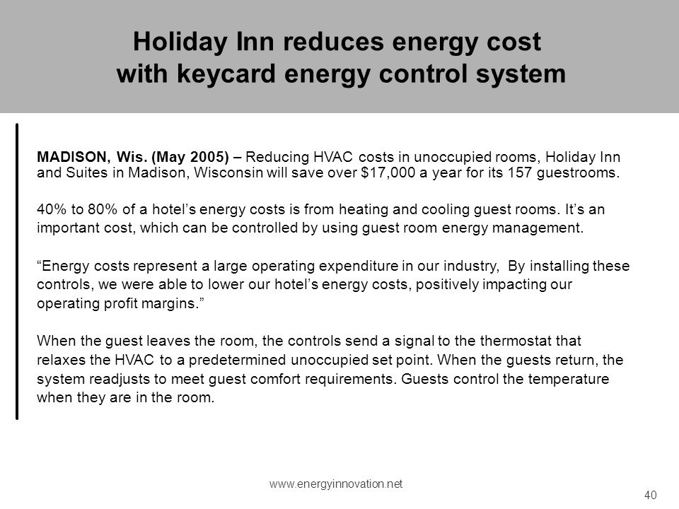 MADISON, Wis. (May 2005) – Reducing HVAC costs in unoccupied rooms, Holiday Inn and Suites in Madison, Wisconsin will save over $17,000 a year for its