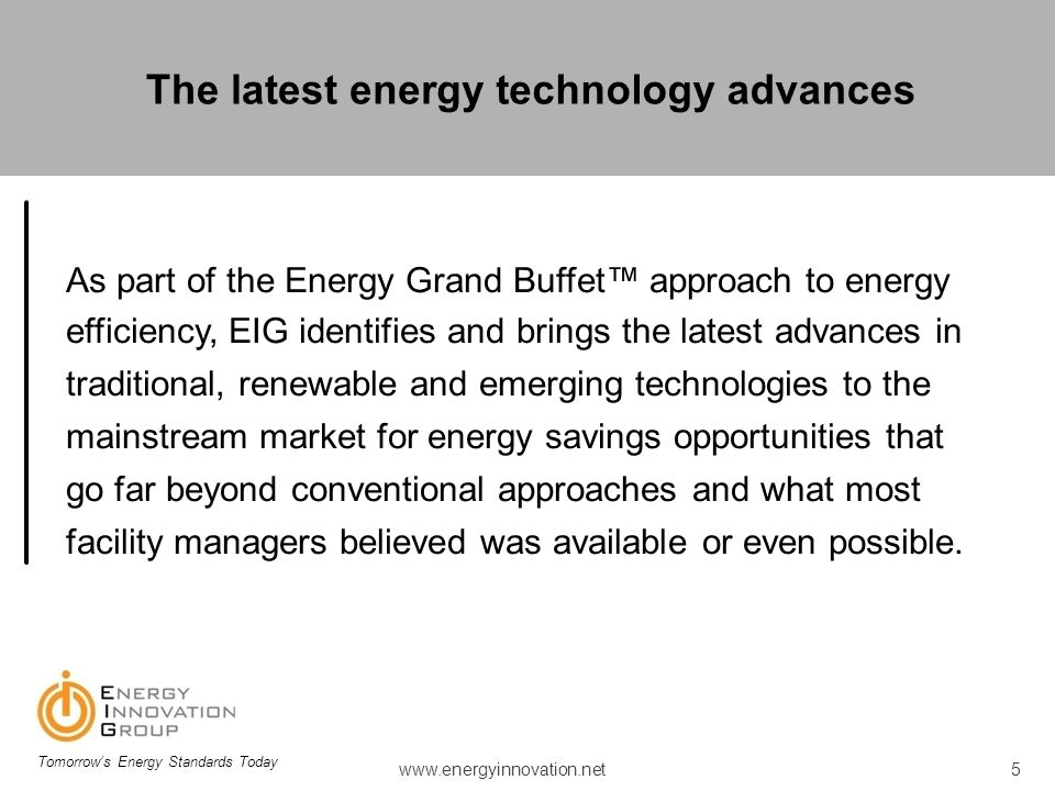 As part of the Energy Grand Buffet approach to energy efficiency, EIG identifies and brings the latest advances in traditional, renewable and emerging