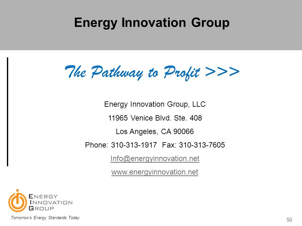 50 Energy Innovation Group, LLC 11965 Venice Blvd. Ste. 408 Los Angeles, CA 90066 Phone: 310-313-1917 Fax: 310-313-7605 Info@energyinnovation.net www.