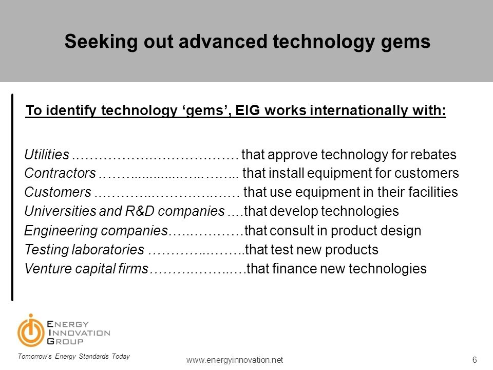 To identify technology gems, EIG works internationally with: Utilities..…………….………………. that approve technology for rebates Contractors..…….............