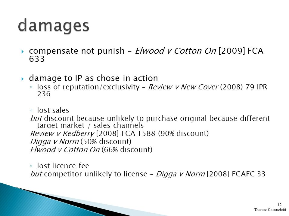 compensate not punish – Elwood v Cotton On [2009] FCA 633 damage to IP as chose in action loss of reputation/exclusivity – Review v New Cover (2008) 7