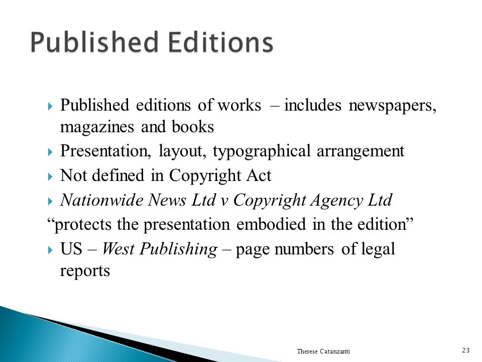 Published editions of works – includes newspapers, magazines and books Presentation, layout, typographical arrangement Not defined in Copyright Act Na