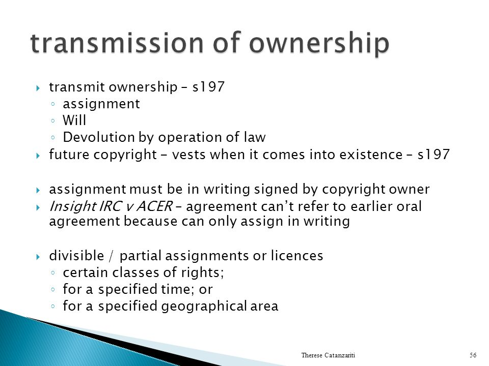 transmit ownership – s197 assignment Will Devolution by operation of law future copyright - vests when it comes into existence – s197 assignment must