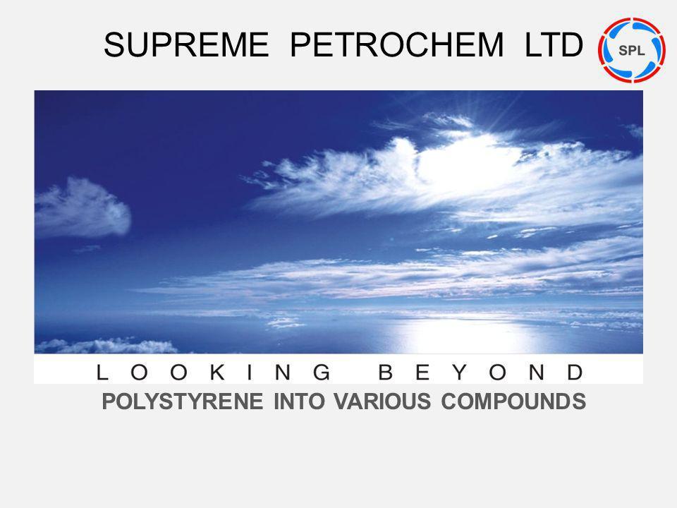 POLYSTYRENE INTO VARIOUS COMPOUNDS SUPREME PETROCHEM LTD