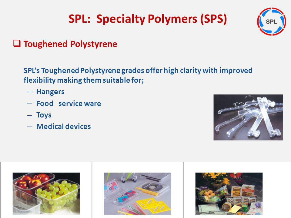 Toughened Polystyrene SPLs Toughened Polystyrene grades offer high clarity with improved flexibility making them suitable for; – Hangers – Food servic