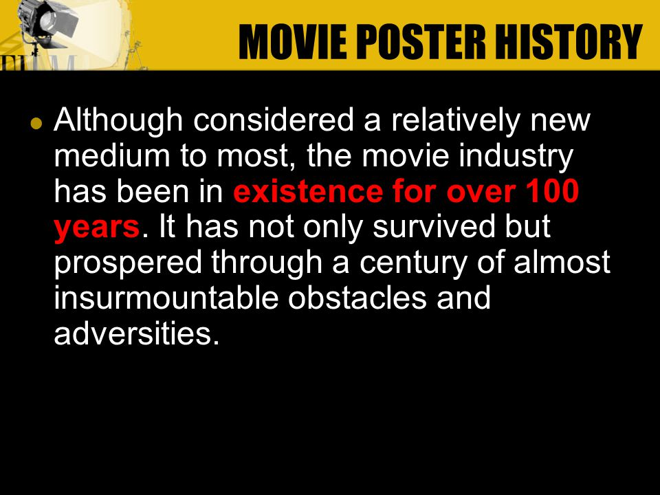 Although considered a relatively new medium to most, the movie industry has been in existence for over 100 years.