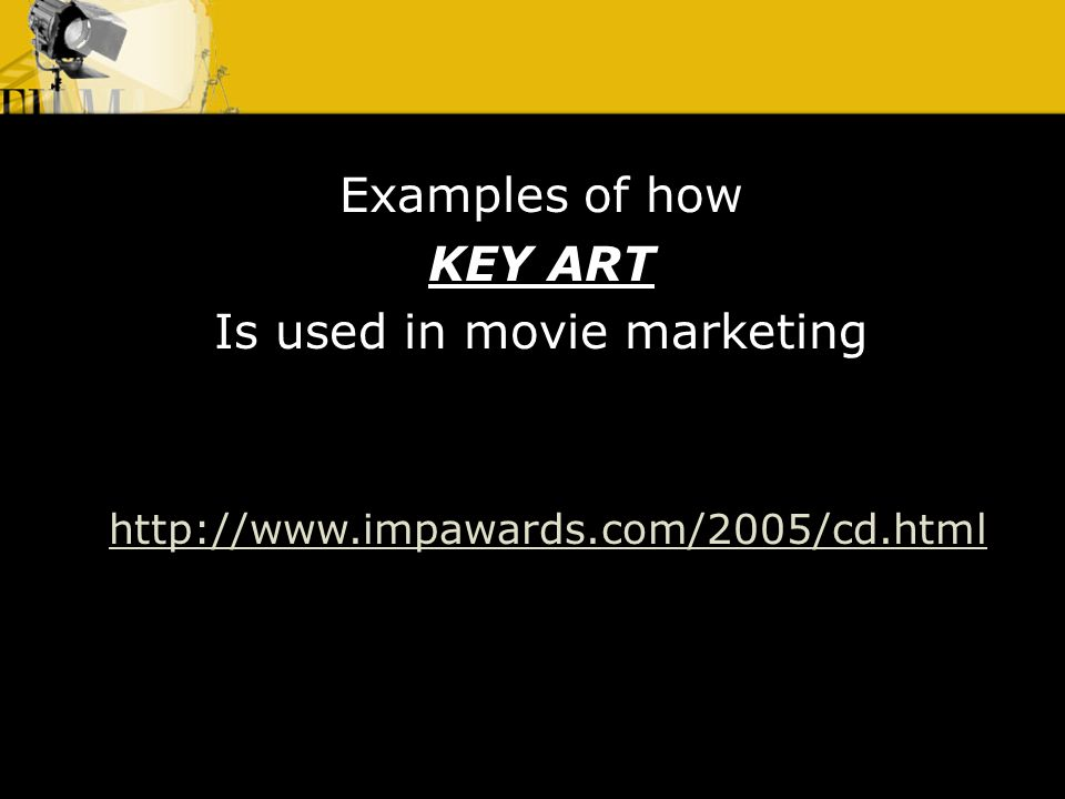 Examples of how KEY ART Is used in movie marketing http://www.impawards.com/2005/cd.html