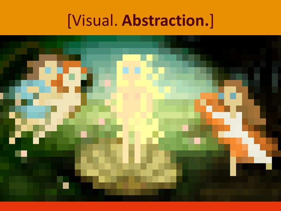 [Visual. Abstraction.]