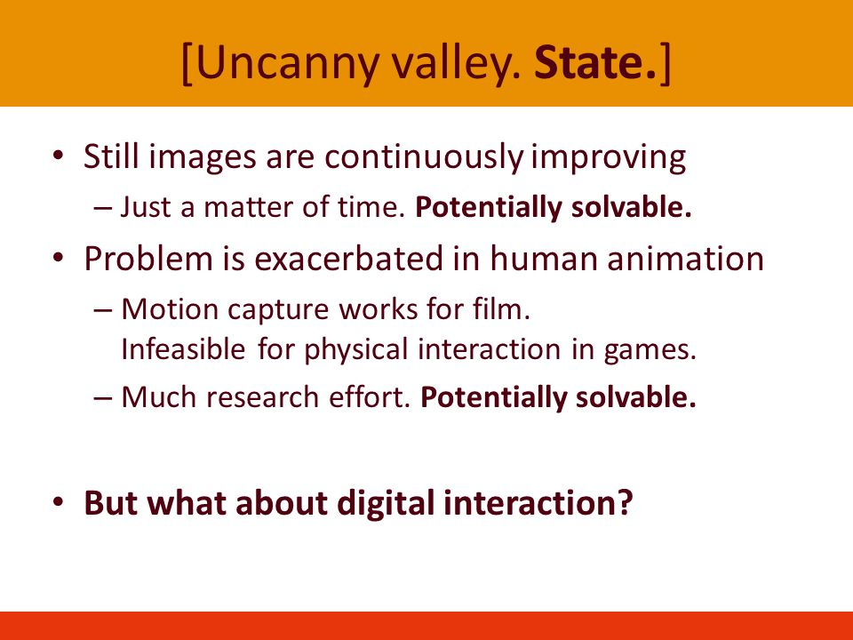 [Uncanny valley. State.] Still images are continuously improving – Just a matter of time.