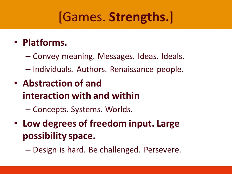[Games. Strengths.] Platforms. – Convey meaning.