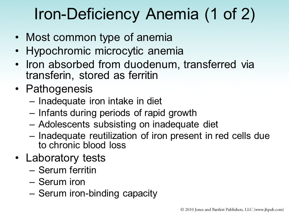 Iron-Deficiency Anemia (1 of 2) Most common type of anemia Hypochromic microcytic anemia Iron absorbed from duodenum, transferred via transferin, stor