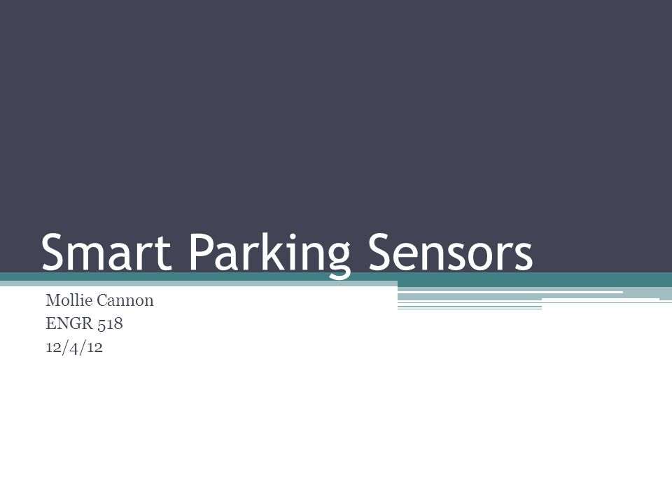 Smart Parking Sensors Mollie Cannon ENGR 518 12/4/12