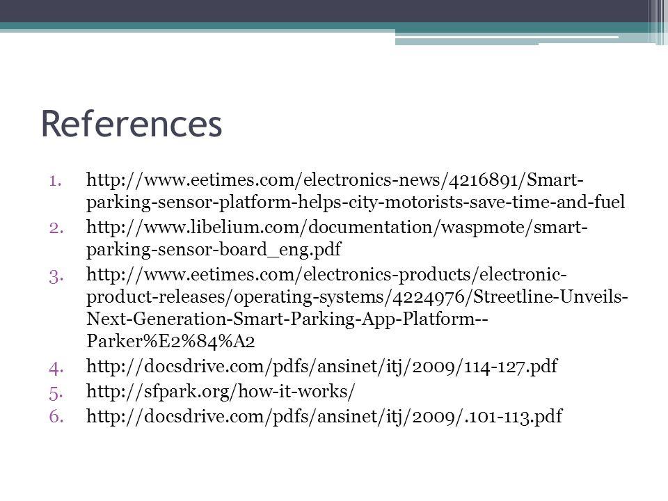 References 1.http://www.eetimes.com/electronics-news/4216891/Smart- parking-sensor-platform-helps-city-motorists-save-time-and-fuel 2.http://www.libel