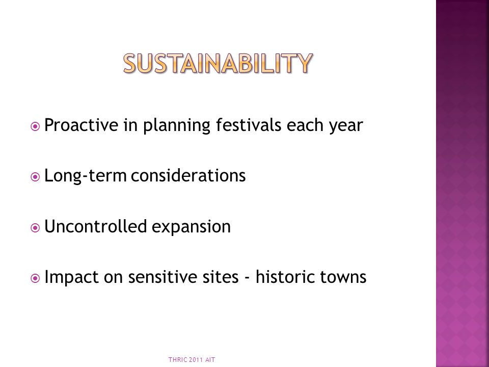 Proactive in planning festivals each year Long-term considerations Uncontrolled expansion Impact on sensitive sites - historic towns THRIC 2011 AIT