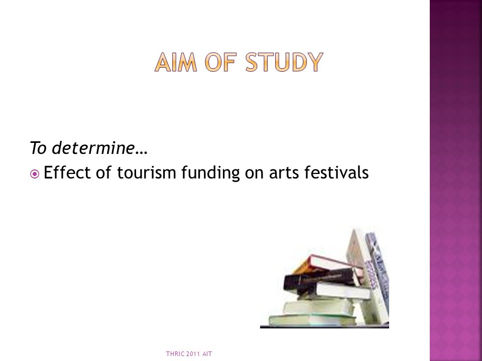 To determine… Effect of tourism funding on arts festivals THRIC 2011 AIT