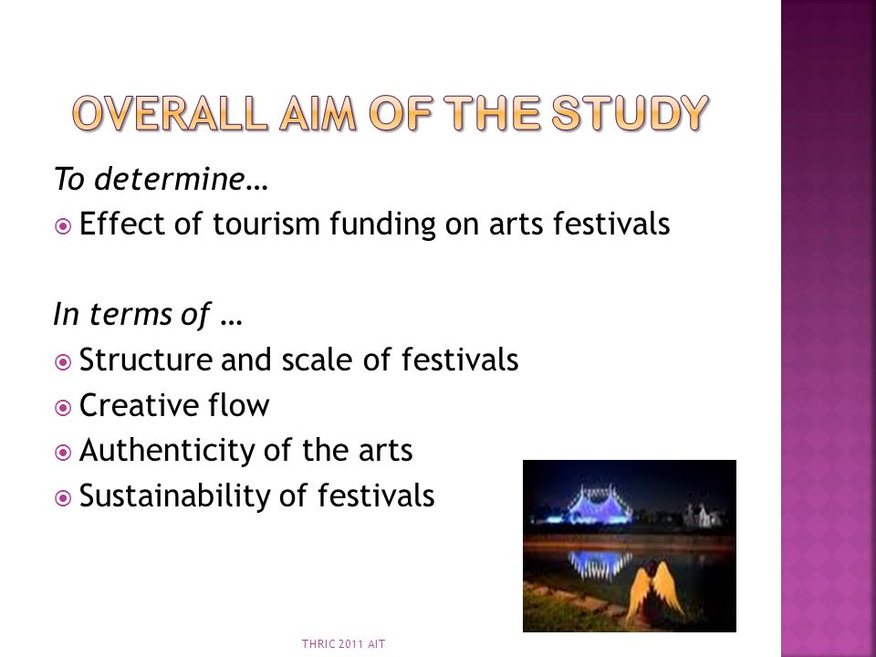 To determine… Effect of tourism funding on arts festivals In terms of … Structure and scale of festivals Creative flow Authenticity of the arts Sustai