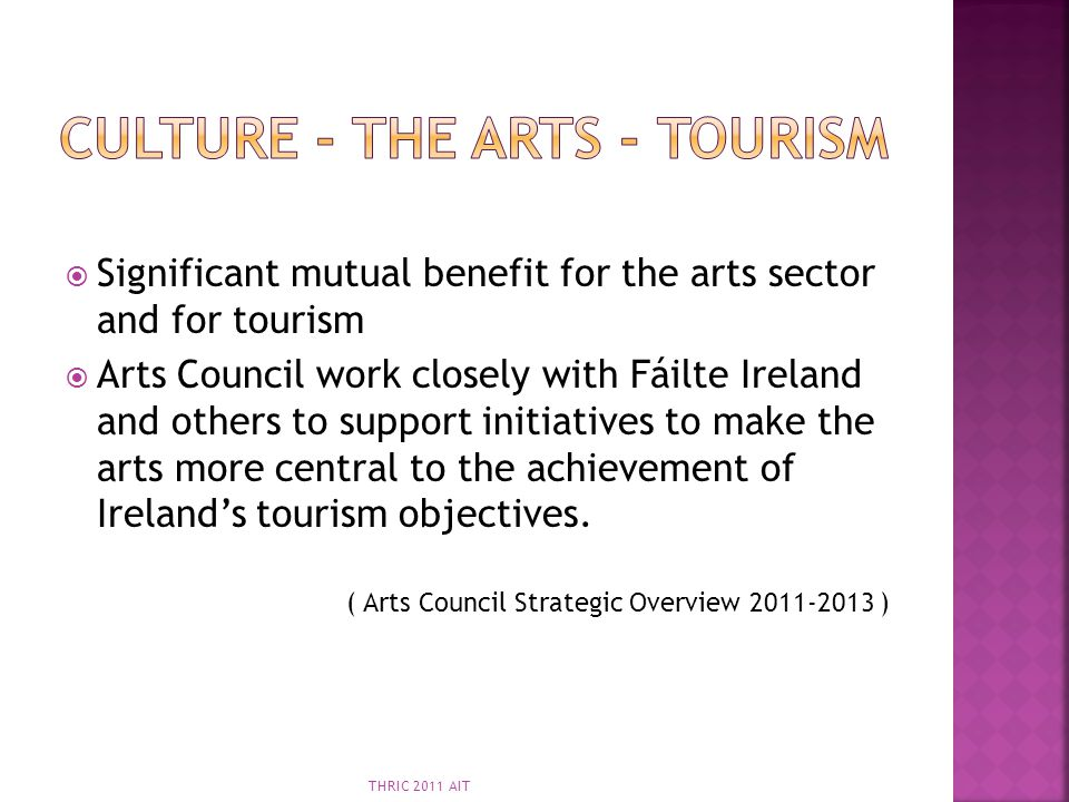 Significant mutual benefit for the arts sector and for tourism Arts Council work closely with Fáilte Ireland and others to support initiatives to make