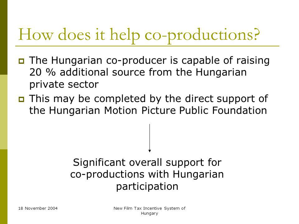 18 November 2004New Film Tax Incentive System of Hungary How does it help co-productions.