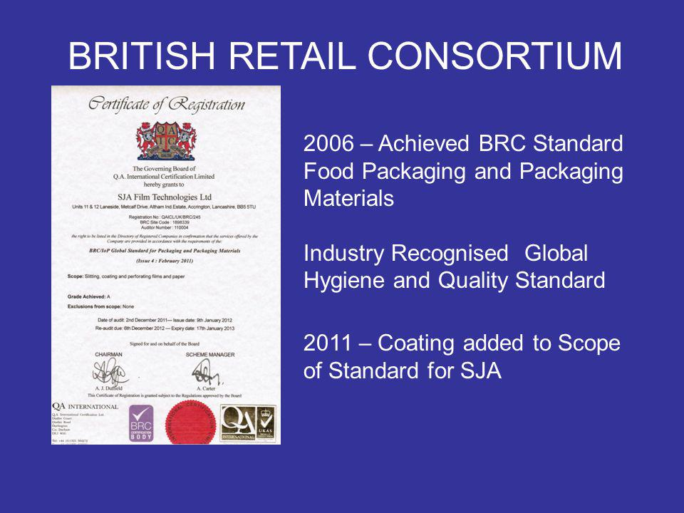 BRITISH RETAIL CONSORTIUM 2006 – Achieved BRC Standard Food Packaging and Packaging Materials Industry Recognised Global Hygiene and Quality Standard