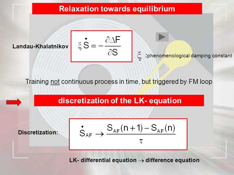 Relaxation towards equilibrium Landau-Khalatnikov : phenomenological damping constant Training not continuous process in time, but triggered by FM loo