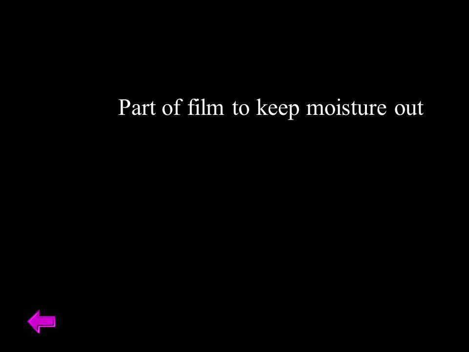 Part of film to keep moisture out