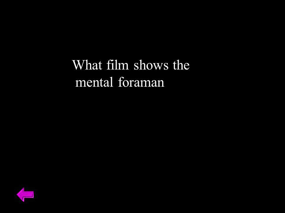 What film shows the mental foraman